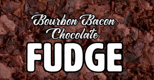 Bourbon Bacon Chocolate Fudge
